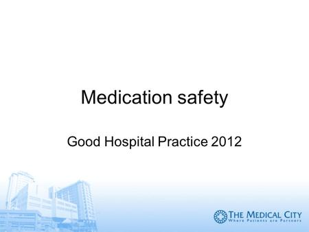 Medication safety Good Hospital Practice 2012. Objectives of this presentation To highlight the importance of ensuring the safe use of medications in.