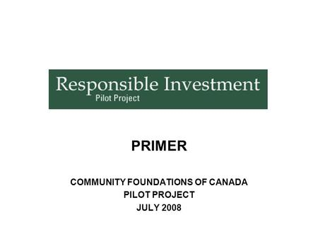 PRIMER COMMUNITY FOUNDATIONS OF CANADA PILOT PROJECT JULY 2008.