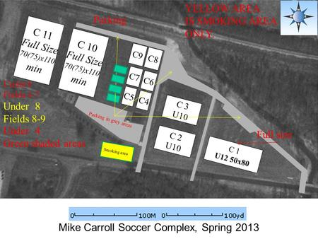 3 Mike Carroll Soccer Complex, Spring 2013 C 10 Full Size 70(75)x110 min C 1 U12 50x80 Parking Under 6 Fields 4-7 C8 C9 Under 8 Fields 8-9 C 2 U10 C 3.