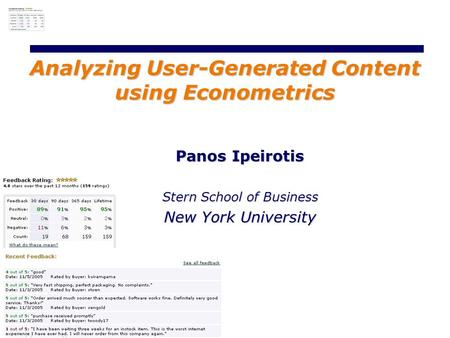 Panos Ipeirotis Stern School of Business New York University Analyzing User-Generated Content using Econometrics.