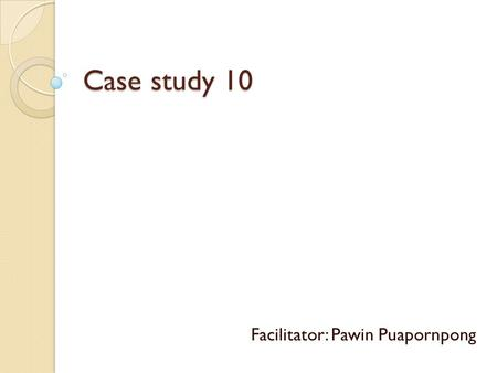 Case study 10 Facilitator: Pawin Puapornpong. Case : 52 para 2-0- 1-2 last 25 years, LMP last 2 years, menopause CC : 1 year PTA (28/5/55)