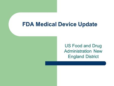 FDA Medical Device Update US Food and Drug Administration New England District.