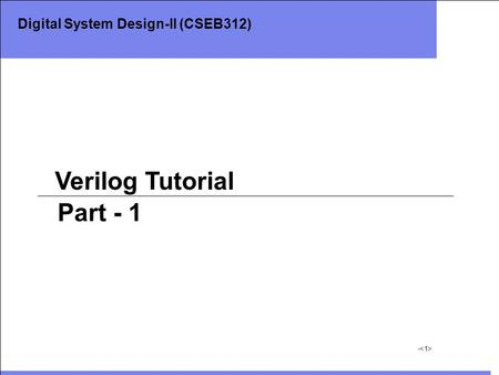 - Verilog Tutorial Part - 1 Digital System Design-II (CSEB312)