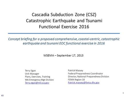 1 Concept briefing for a proposed comprehensive, coastal-centric, catastrophic earthquake and tsunami EOC functional exercise in 2016 Cascadia Subduction.