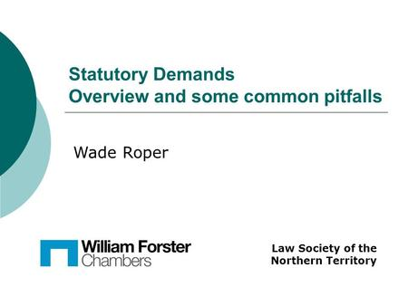Statutory Demands Overview and some common pitfalls Law Society of the Northern Territory Wade Roper.