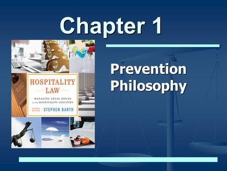 Chapter 1 Prevention Philosophy. © 2012 Stephen C. Barth P.C. and John Wiley & Sons, Inc. All Rights Reserved Prevention Philosophy The Future Hospitality.