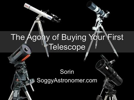 The Agony of Buying Your First Telescope Sorin SoggyAstronomer.com.