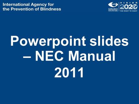 Powerpoint slides – NEC Manual 2011. 1. A functional National Prevention of Blindness Committee (NPBC) National Prevention of Blindness Committee: A representative.