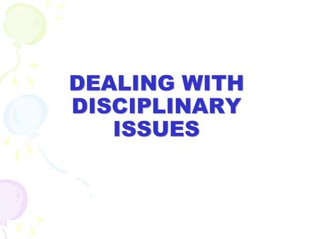 DEALING WITH DISCIPLINARY ISSUES. CONTENTS: 1. Principles of natural justice 2. What comes up for VBOM and Staff 3. What constitutes a disciplinary issue.