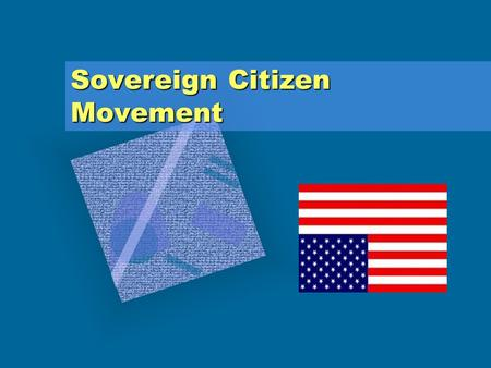 Sovereign Citizen Movement. Sovereign Citizen …History The sovereign citizen movement is a loosely organized collection of groups and individuals who.