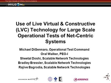 Use of Live Virtual & Constructive (LVC) Technology for Large Scale Operational Tests of Net-Centric Systems Michael DiGennaro, Operational Test Command.