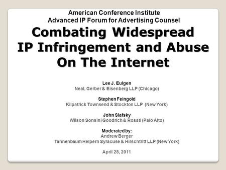 Combating Widespread IP Infringement and Abuse On The Internet Lee J. Eulgen Neal, Gerber & Eisenberg LLP (Chicago) Stephen Feingold Kilpatrick Townsend.