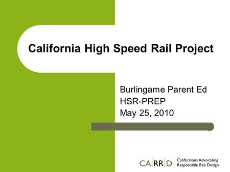 California High Speed Rail Project Burlingame Parent Ed HSR-PREP May 25, 2010.