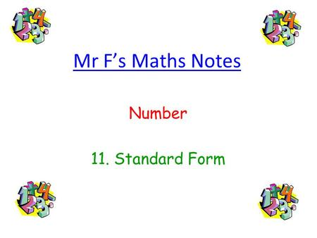 Mr Fs Maths Notes Number 11. Standard Form. What is Standard Form and why do we need it?… How heavy do you reckon the sun is?... Ill tell you, its about: