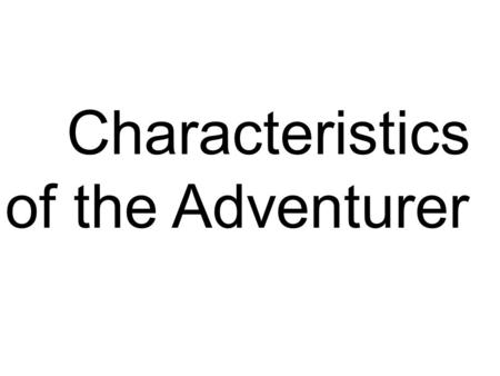 Characteristics of the Adventurer. Physical Characteristics I have boundless energy I am developing coordination.