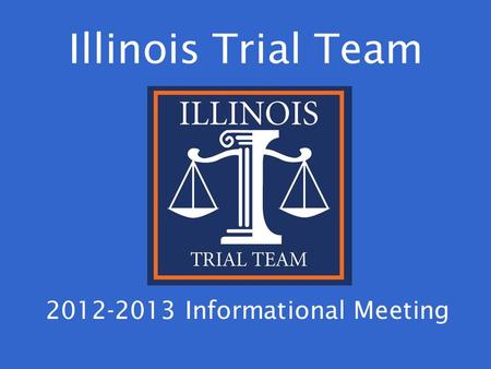 Illinois Trial Team 2012-2013 Informational Meeting.