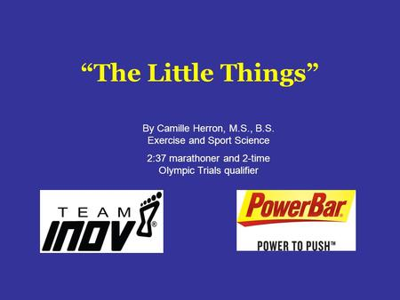 The Little Things By Camille Herron, M.S., B.S. Exercise and Sport Science 2:37 marathoner and 2-time Olympic Trials qualifier.