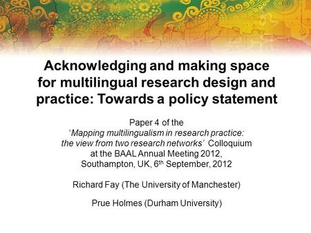 Acknowledging and making space for multilingual research design and practice: Towards a policy statement Paper 4 of the Mapping multilingualism in research.