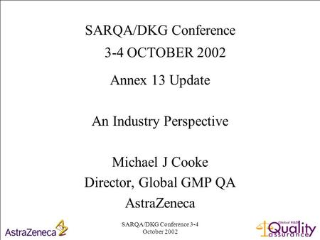 SARQA/DKG Conference 3-4 October 2002 1 SARQA/DKG Conference 3-4 OCTOBER 2002 Annex 13 Update An Industry Perspective Michael J Cooke Director, Global.