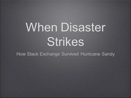 When Disaster Strikes How Stack Exchange Survived Hurricane Sandy.