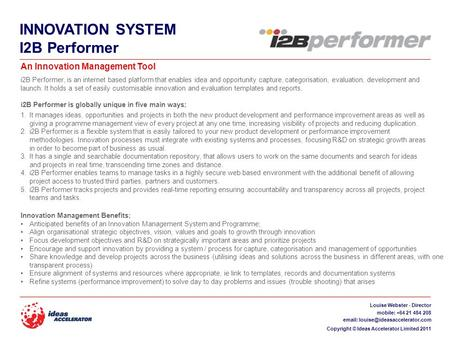 INNOVATION SYSTEM I2B Performer i2B Performer, is an internet based platform that enables idea and opportunity capture, categorisation, evaluation, development.