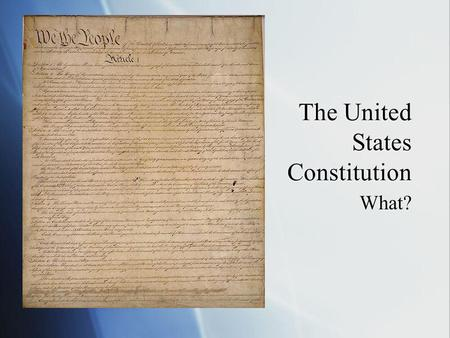 The United States Constitution What?. You may be asking… Who is this old guy? What is this Constitution? Why in the world are we spending an hour and.