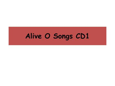 Alive O Songs CD1. Together again, together again, Were back! Together again. With each new day, we shout Hur-ray! Its good to be together again. Were.