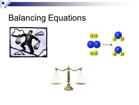 Balancing Equations. Before we start, there are some things we all need to know.