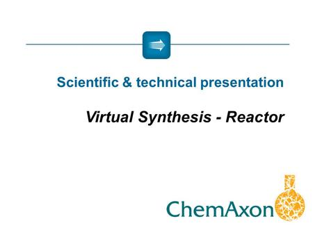 Scientific & technical presentation Virtual Synthesis - Reactor.