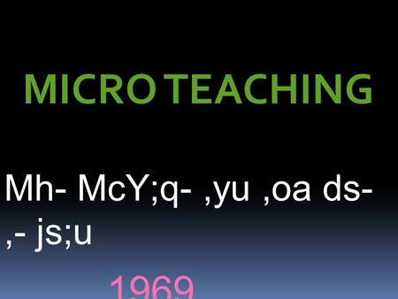 MICRO TEACHING Mh- McY;q- ,yu ,oa ds- ,- js;u 1969.