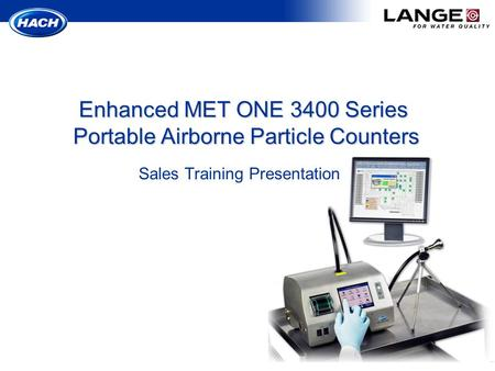 Sales Training Presentation Enhanced MET ONE 3400 Series Portable Airborne Particle Counters.
