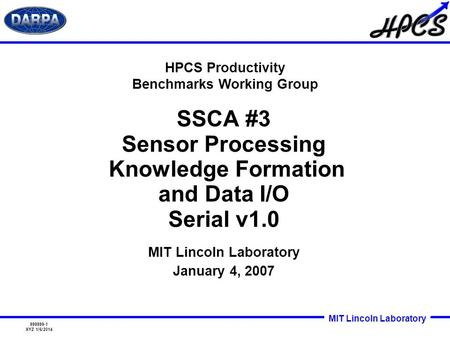 MIT Lincoln Laboratory 999999-1 XYZ 1/6/2014 SSCA #3 Sensor Processing Knowledge Formation and Data I/O Serial v1.0 HPCS Productivity Benchmarks Working.
