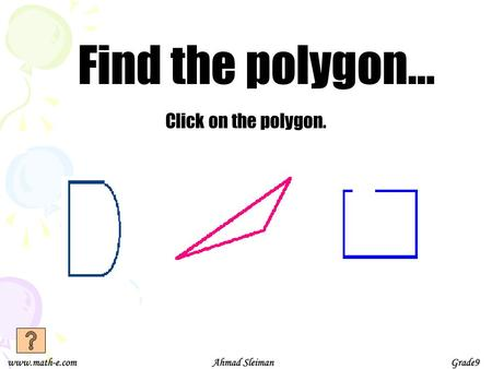 Find the polygon… Click on the polygon. Sorry… Polygons are closed shapes. They cannot have openings.