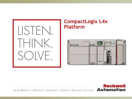 CompactLogix L4x Platform. For Internal Use Only 2 L4x Positioning Price / Feature Position: High End CompactLogix L4x controllers will be priced between.
