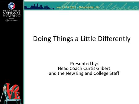 Doing Things a Little Differently Presented by: Head Coach Curtis Gilbert and the New England College Staff.