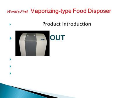 Product Introduction FOUT Worlds First Vaporizing-type Food Disposer.