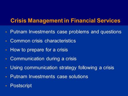 Managing a Crisis in Financial Services: Putnam Investments 2003-2004 Classroom Slide Presentation.