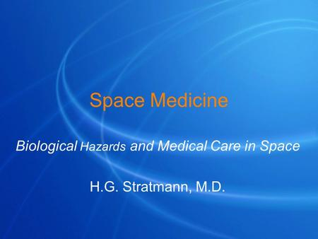 Space Medicine Biological Hazards and Medical Care in Space H.G. Stratmann, M.D.