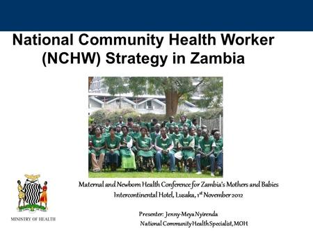 1 National Community Health Worker (NCHW) Strategy in Zambia Maternal and Newborn Health Conference for Zambias Mothers and Babies Intercontinental Hotel,