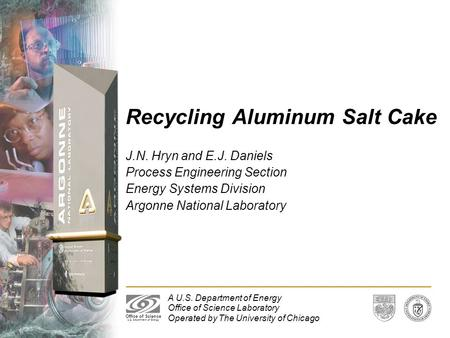 A U.S. Department of Energy Office of Science Laboratory Operated by The University of Chicago Office of Science U.S. Department of Energy Recycling Aluminum.