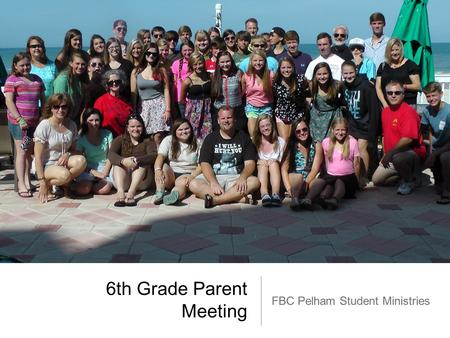 6th Grade Parent Meeting FBC Pelham Student Ministries.