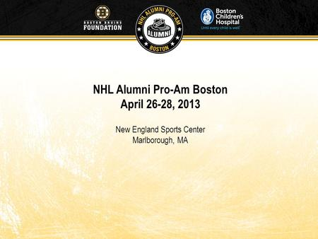 NHL Alumni Pro-Am Boston April 26-28, 2013 New England Sports Center Marlborough, MA.