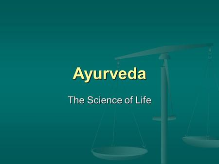 Ayurveda The Science of Life. Origins and Definition knowledge for long life; science of life knowledge for long life; science of life from Sanskrit ayus,