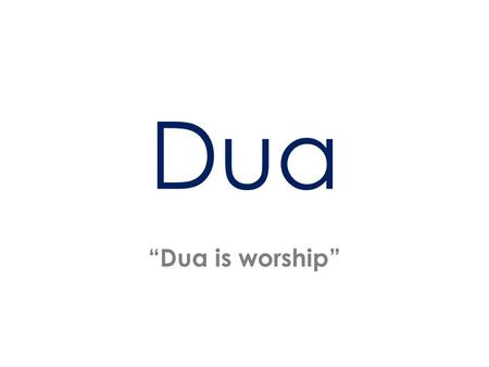 Dua Dua is worship. What is a dua? A special prayer When my servants ask you concerning Me, I am indeed close (to them) I listen to the prayer of every.