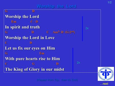 G D Worship the Lord Em C - D Em C - D In spirit and truth G D C Am7- D (G:2 nd ) Worship the Lord in Love C D Let us fix our eyes on Him G Em With pure.