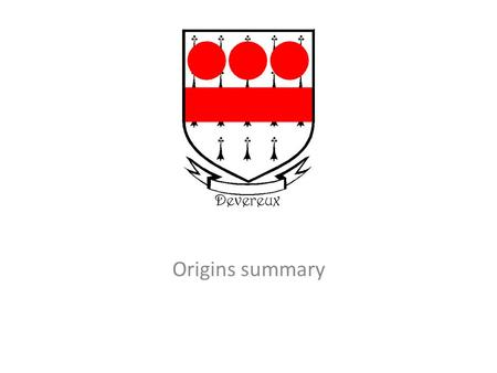 Origins summary DEVEREUX Devereux is a surname found throughout the English and French-speaking world like Carter (from French- English origin) and Daudier.