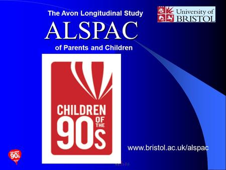 ALSPAC ALSPAC The Avon Longitudinal Study of Parents and Children www.bristol.ac.uk/alspac.