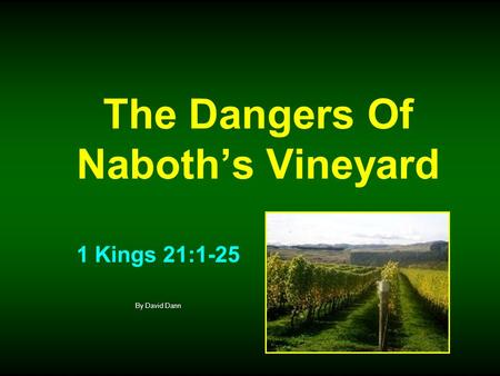 The Dangers Of Naboths Vineyard 1 Kings 21:1-25 By David Dann.