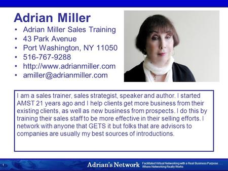 Adrians Network Facilitated Virtual Networking with a Real Business Purpose... Where Networking Really Works 1 Adrian Miller Adrian Miller Sales Training.