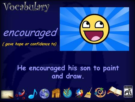 encouraged ( gave hope or confidence to) He encouraged his son to paint and draw.